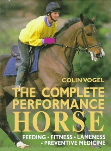The Complete Performance Horse By Colin Vogel