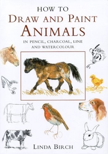 How to Draw and Paint Animals By Linda Birch