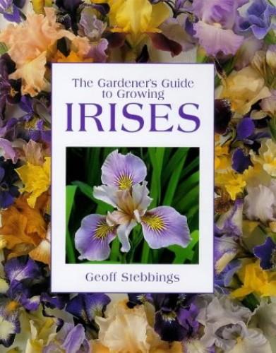 The Gardener's Guide to Growing Irises By Geoff Stebbings