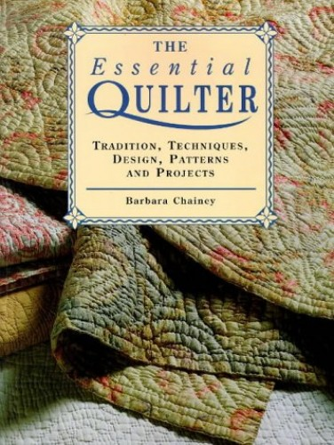 The Essential Quilter By Barbara Chainey