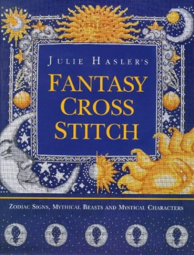 Julie Hasler's Fantasy Cross Stitch by Julie S. Hasler