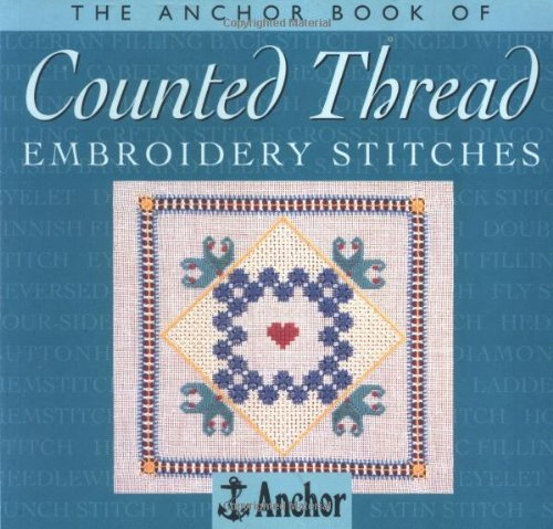 The Anchor Book of Counted Thread Embroidery Stitches (The Anchor Book Series) By Eve Harlow
