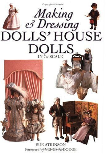 Making and Dressing Dolls' House Dolls By Sue Atkinson