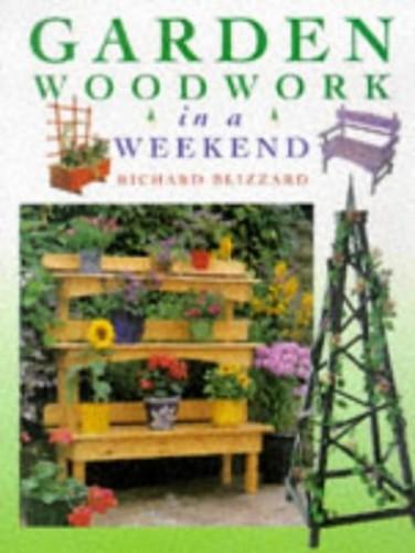 Garden Woodwork in a Weekend By Richard E. Blizzard