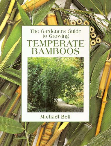 The Gardener's Guide to Growing Temperate Bamboos by Michael Bell