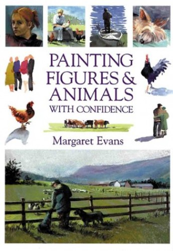 Painting Figures and Animals with Confidence by Margaret Evans