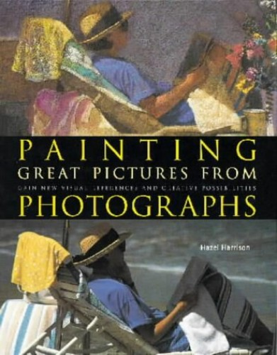 Painting Great Pictures from Photographs by Hazel Harrison