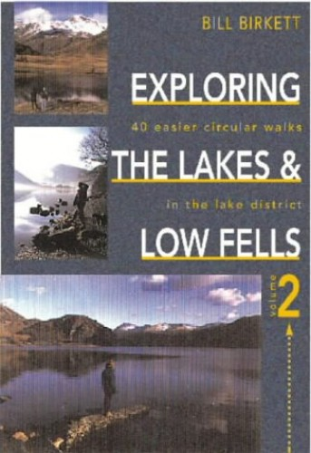 Exploring the Lakes and Low Fells: 40 Easier Circular Walks in the Lake District: v. 2 by Bill Birkett