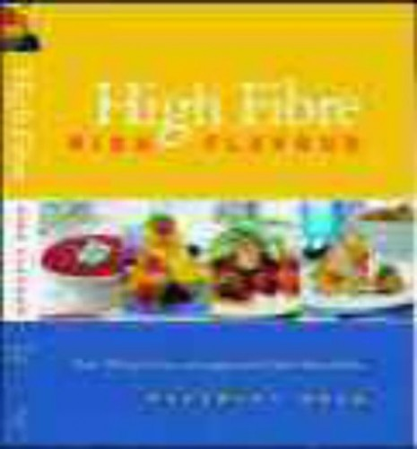 High Fibre, High Flavour: Over 180 Exciting and Sumptuous High-fibre Dishes by Rosemary Moon
