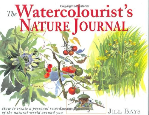 The Watercolourist's Nature Journal By Jill Bays