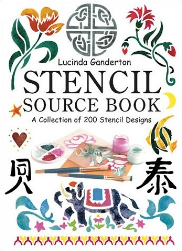 Stencil Sourcebook: A Collection of 200 Popular Stencil Motifs in Colour By Lucinda Ganderton