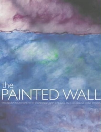 The Painted Wall: Decorative Paint Effects to Transform Your Home By Sacha Cohen