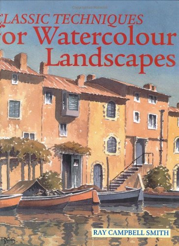 Classic Techniques for Watercolour Landscapes By Ray Campbell Smith