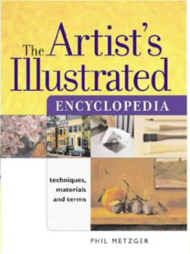 The Artist's Illustrated Encyclopedia By Philip W. Metzger