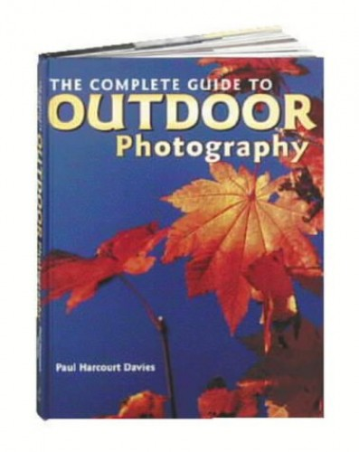The Complete Guide to Outdoor Photography By Paul Harcourt Davies