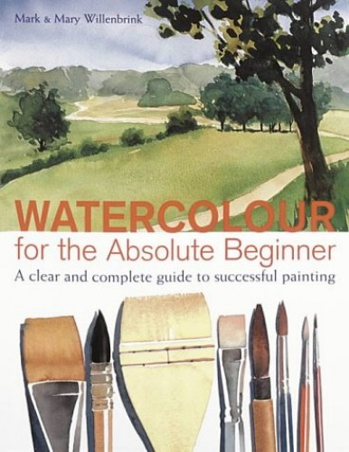 Watercolour for the Absolute Beginner By Mark Willenbrink