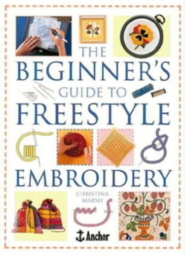 The Beginner's Guide to Freestyle Embroidery (Crafts) By Christina Marsh
