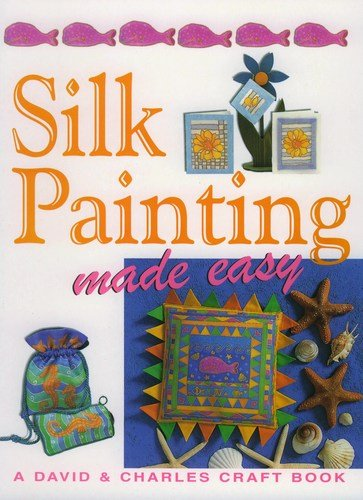 Silk Painting Made Easy By Susan Penny