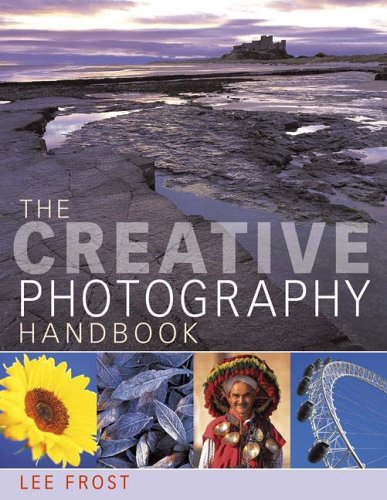 The Creative Photography Handbook: A Sourcebook of Over 70 Techniques and Ideas by Lee Frost
