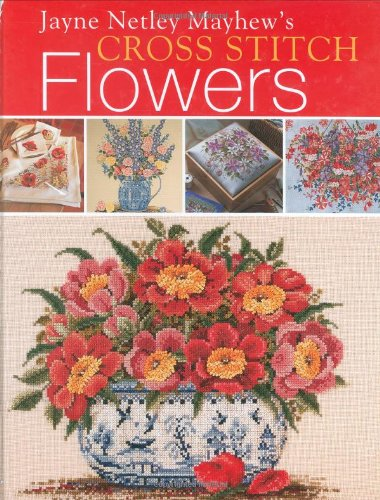Jayne Netley Mayhew's Cross Stitch Flowers by Jayne Netley Mayhew