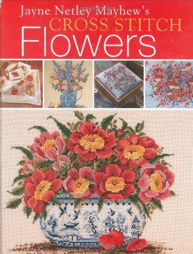 Jayne Netley Mayhew's Cross Stitch Flowers By Jayne Netley Mayhew