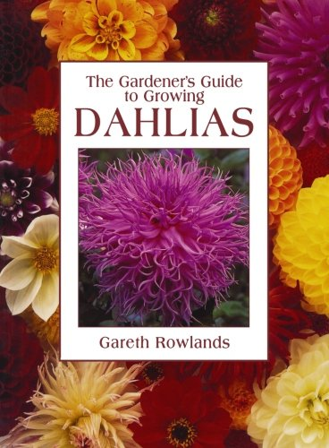 The Gardener's Guide to Growing Dahlias By Gareth Rowlands