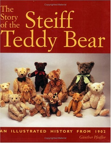 The Story of the Steiff Teddy Bear By Gunther Pfeiffer