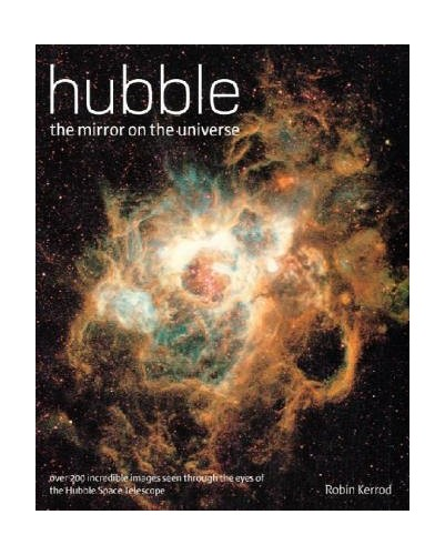 Hubble: The Mirror on the Universe by Robin Kerrod