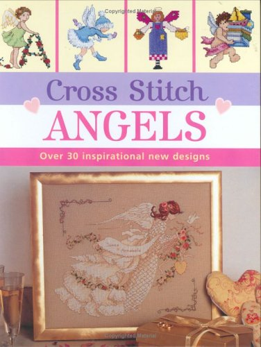 Cross Stitch Angels: Over 30 Inspirational New Designs (Cross Stitch (David & Charles)) Created by David & Charles Publishing