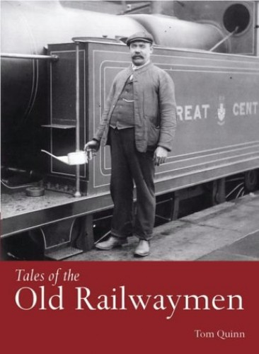 Tales of the Old Railwaymen By Tom Quinn