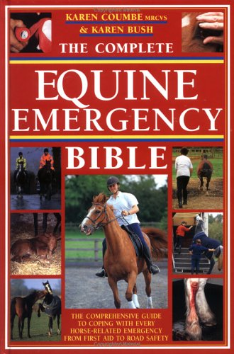 The Complete Equine Emergency Bible By Karen Bush