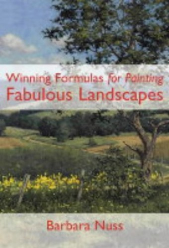 Winning Formulas for Painting Fabulous Landscapes By Barbara Nuss