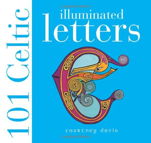 101 Celtic Illuminated Letters By Courtney Davis