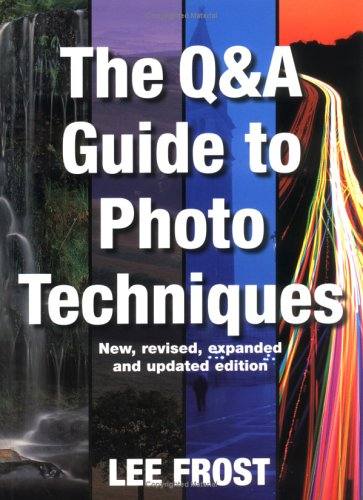 Question and Answer Guide To Photo Techniques By Lee Frost
