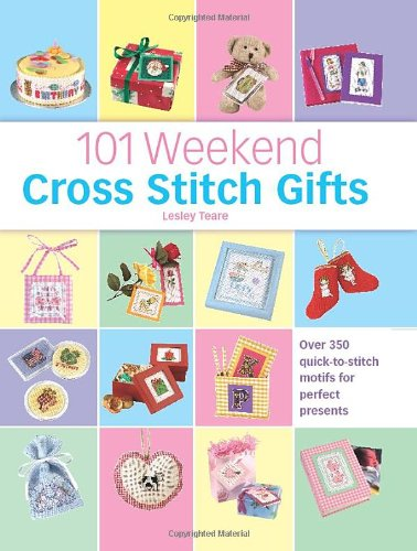101 Weekend Cross Stitch Gifts By Lesley Teare