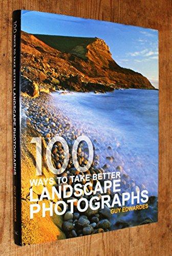 100 Ways Better Land Photog'S By Guy Edwardes