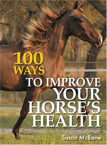 100 Ways to Improve Your Horses Health By Susan McBane