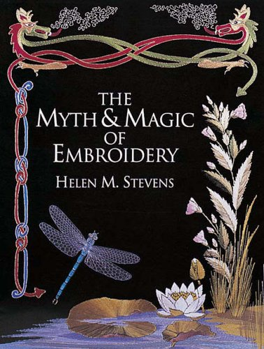 The Myth and Magic of Embroidery By Helen M. Stevens