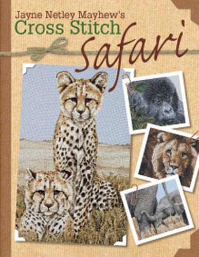Jayne Netley Mayhew's Cross Stitch Safari By Jayne Netley Mayhew