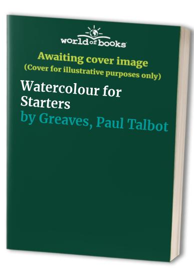 Watercolour for Starters by Paul Talbot Greaves