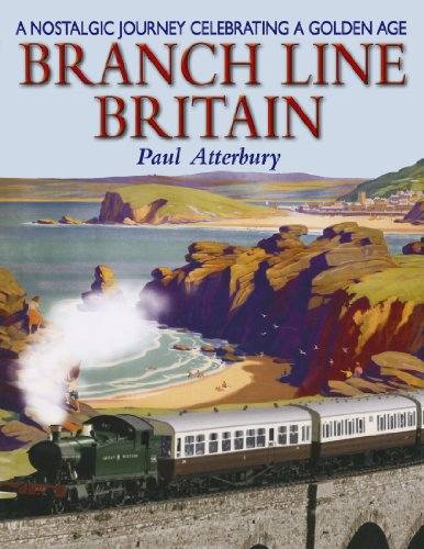 Branch Line Britain: A Nostalgic Journey Celebrating a Golden Age by Paul Atterbury