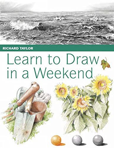 Learn to Draw in a Weekend By Professor Richard Taylor