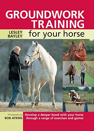 Groundwork Training for Your Horse By Lesley Bayley