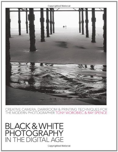 Black-and-White Photography in the Digital Age By Tony Worobiec