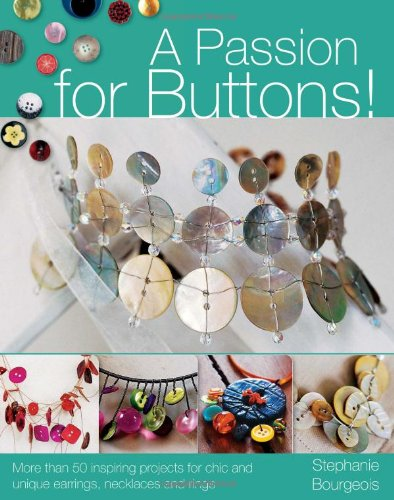 A Passion for Buttons! by Stephanie  Bourgeois