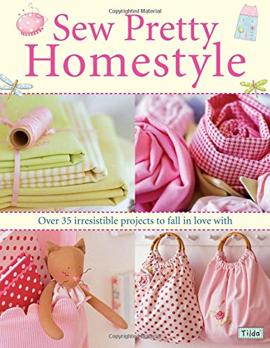 Sew Pretty Homestyle: Over 50 Irresistible Projects to Fall in Love with by Tone Finnanger