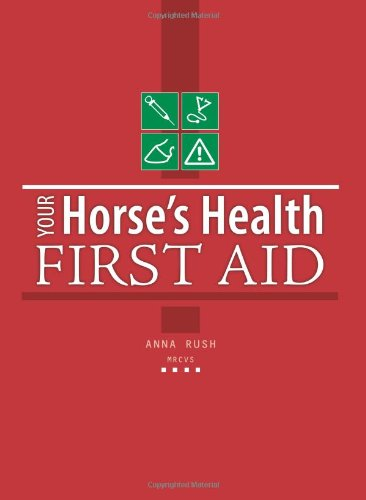 Your Horse's Health: First Aid By Anna Rush