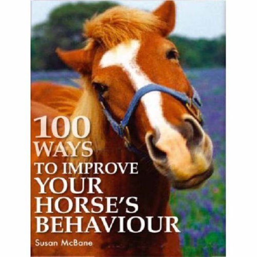 100 Ways to Improve Your Horse's Behaviour By Susan McBane