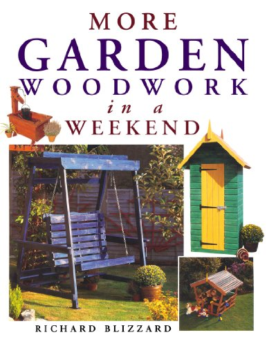 More Garden Woodwork in a Weekend By Richard E. Blizzard
