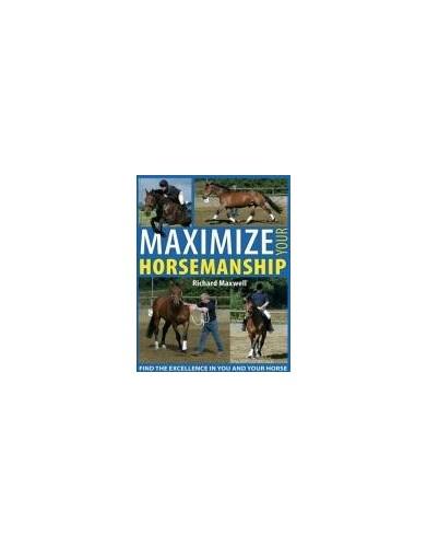 Maximize Your Horsemanship By Richard Maxwell